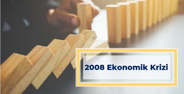 2008 Ekonomik Krizinin Nedenleri ve Sonuçları