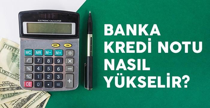 Banka Kredi Notu Nasıl Yükselir?