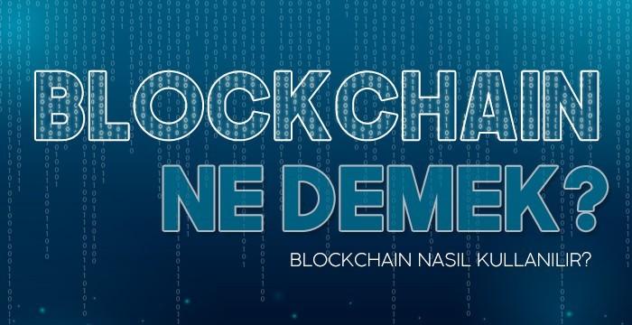 Blockchain Ne Demek? Nasıl Kullanılır?
