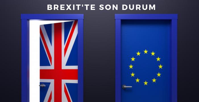 Brexit'te Son Durum Ne?