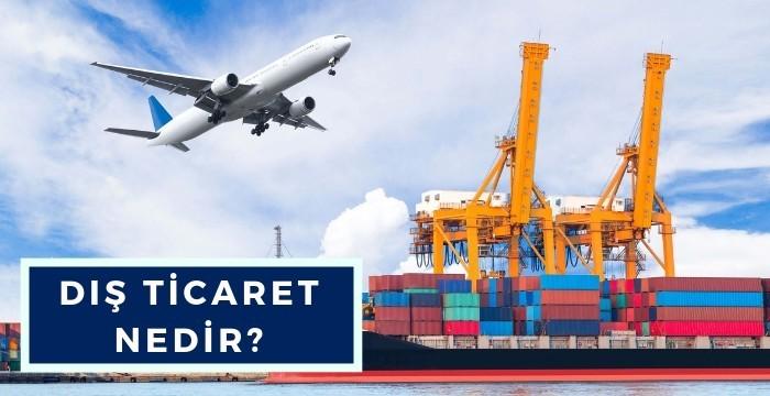 Dış Ticaret Nedir? Nasıl Yapılır?