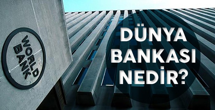 Dünya Bankası (World Bank) Nedir?
