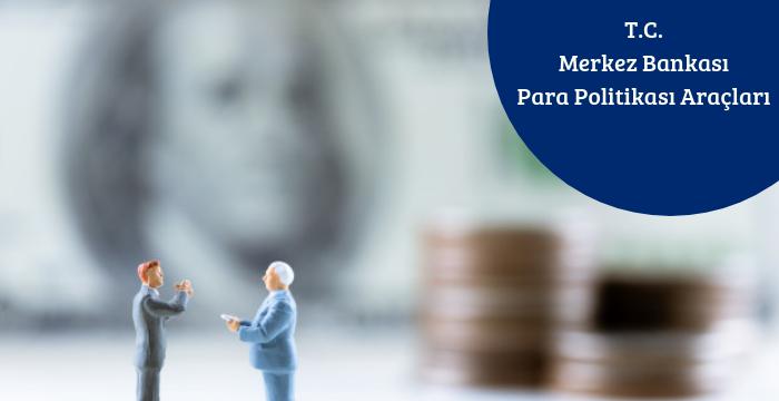 Merkez Bankası Para Politikası Araçları