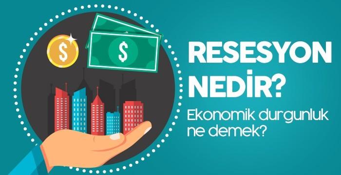 Resesyon Nedir? Ekonomik Durgunluk Ne Demek?
